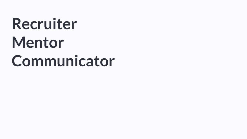 Recruiter Mentor Communicator