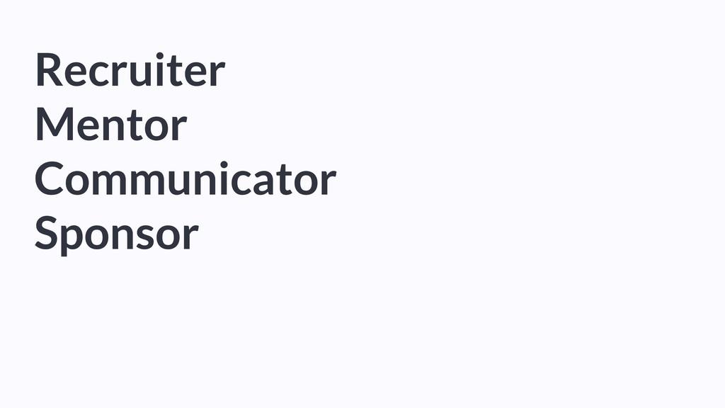 Recruiter Mentor Communicator Sponsor