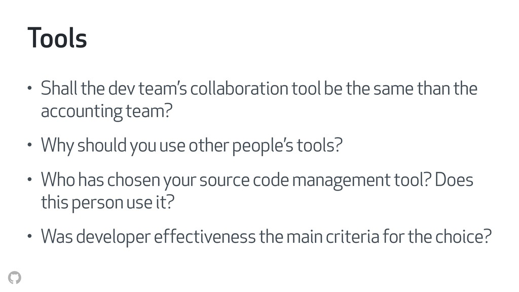 Tools • Shall the dev team's collaboration tool...