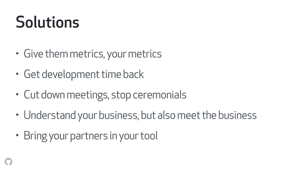 Solutions • Give them metrics, your metrics • G...