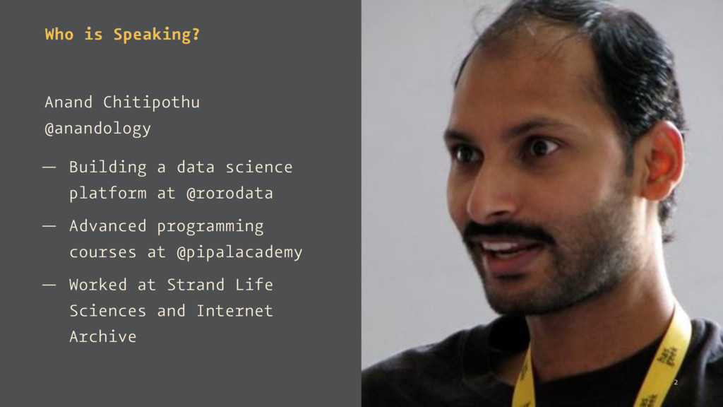 Who is Speaking? Anand Chitipothu @anandology —...