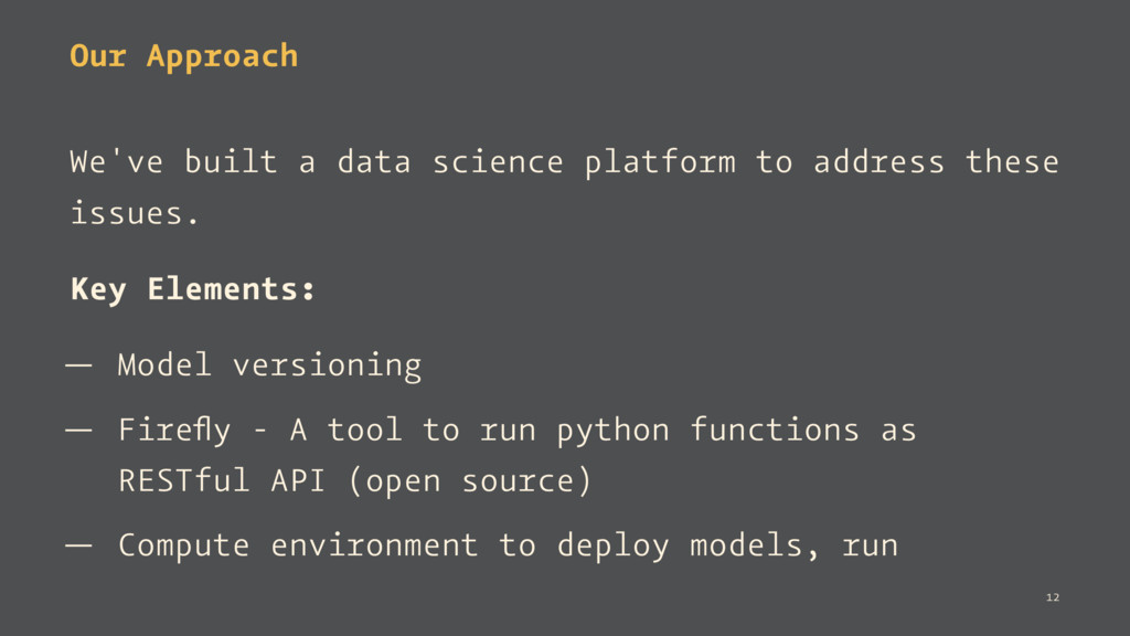 Our Approach We've built a data science platfor...