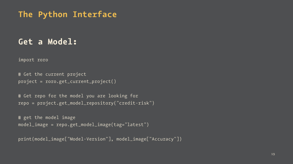 The Python Interface Get a Model: import roro #...