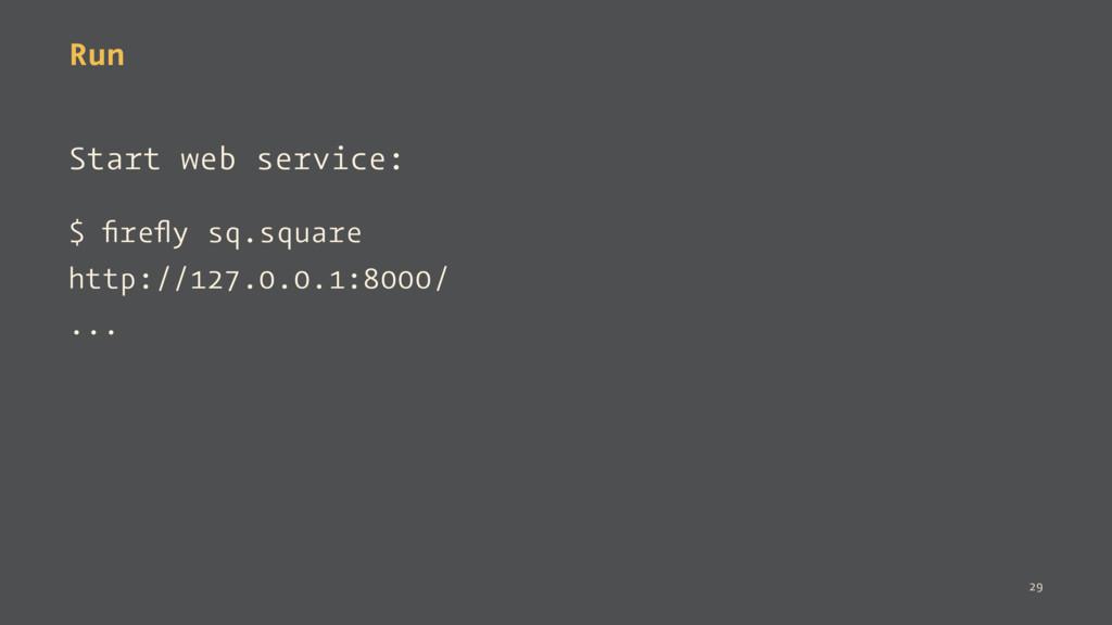 Run Start web service: $ firefly sq.square http:/...