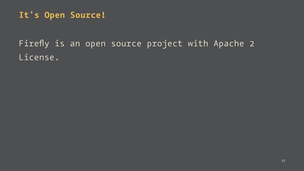 It's Open Source! Firefly is an open source proj...