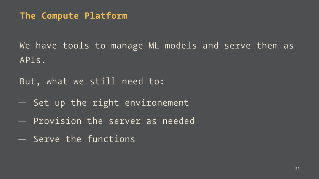 The Compute Platform We have tools to manage ML...
