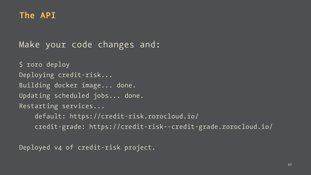 The API Make your code changes and: $ roro depl...