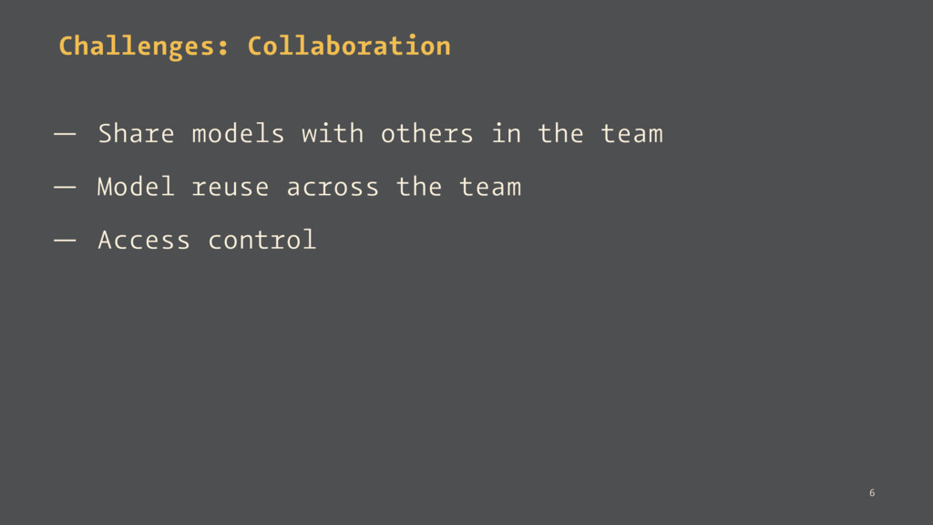 Challenges: Collaboration — Share models with o...