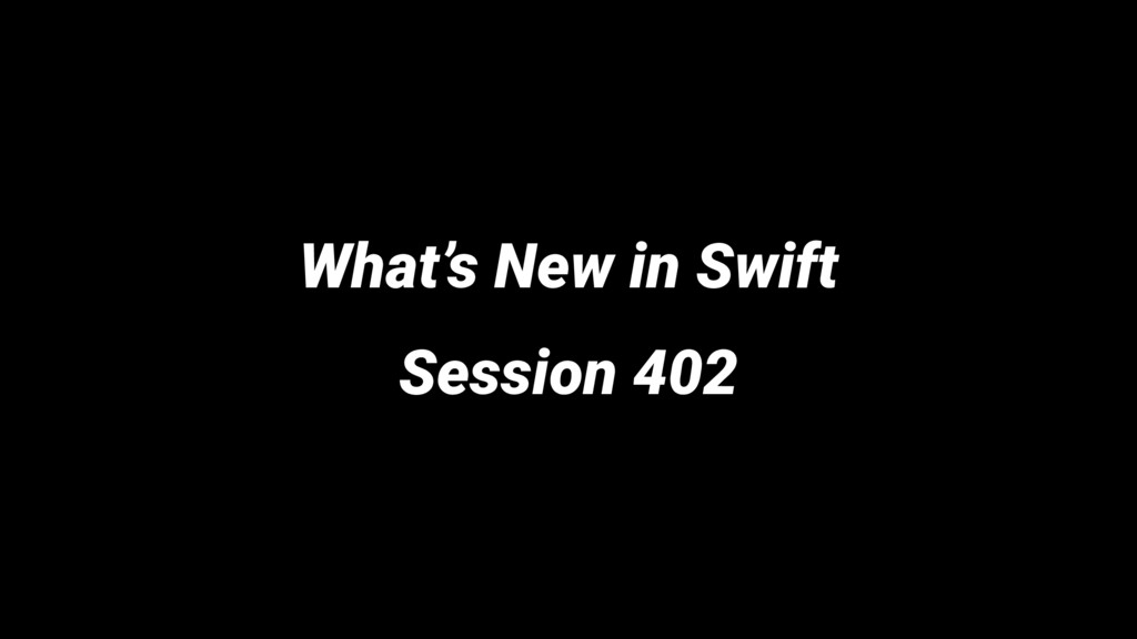 What's New in Swift Session 402