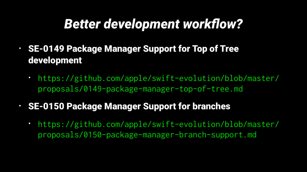 Better development workflow? • SE-0149 Package M...