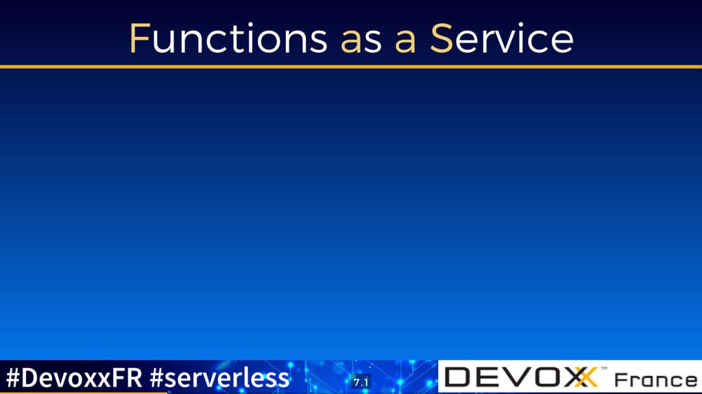Functions as a Service #DevoxxFR #serverless 7 ...