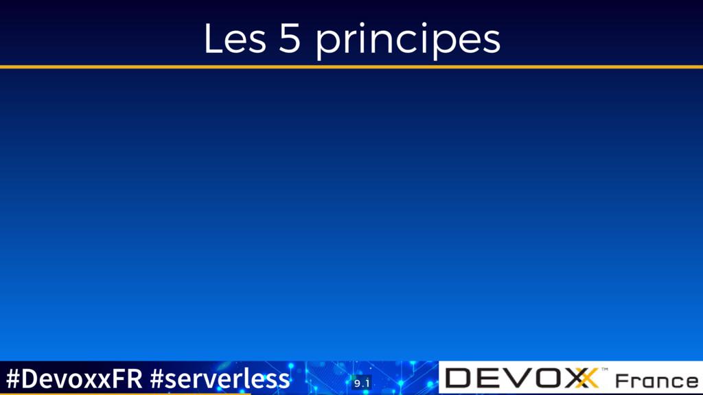 Les 5 principes #DevoxxFR #serverless 9 . 1