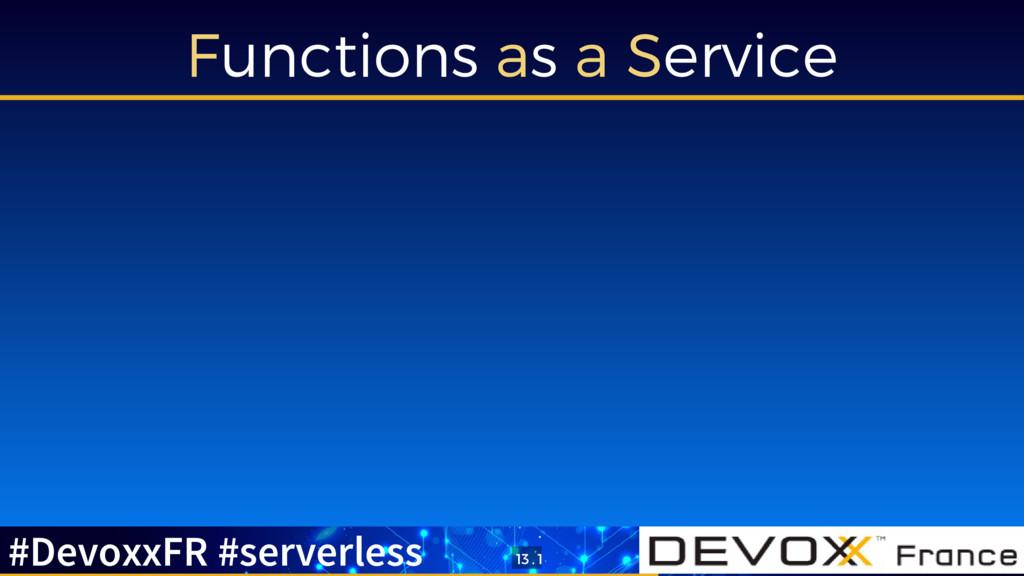 Functions as a Service #DevoxxFR #serverless 13...