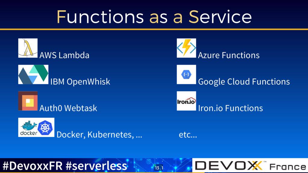 Functions as a Service AWS Lambda IBM OpenWhisk...
