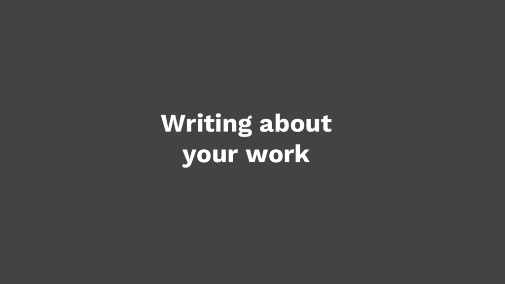 Writing about your work