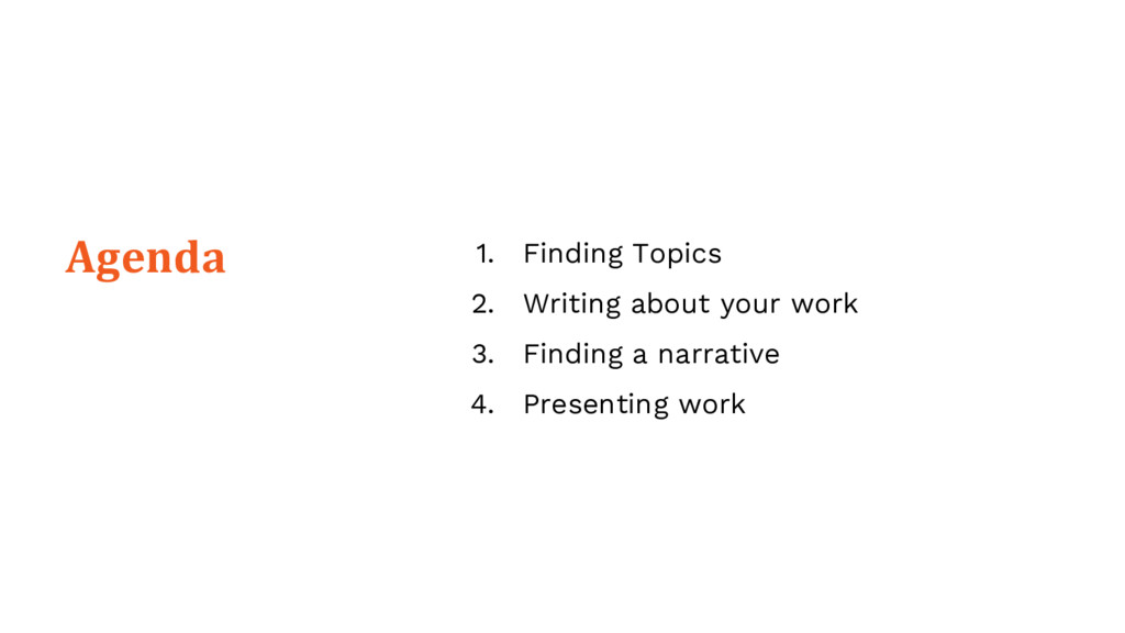 1. Finding Topics 2. Writing about your work 3....