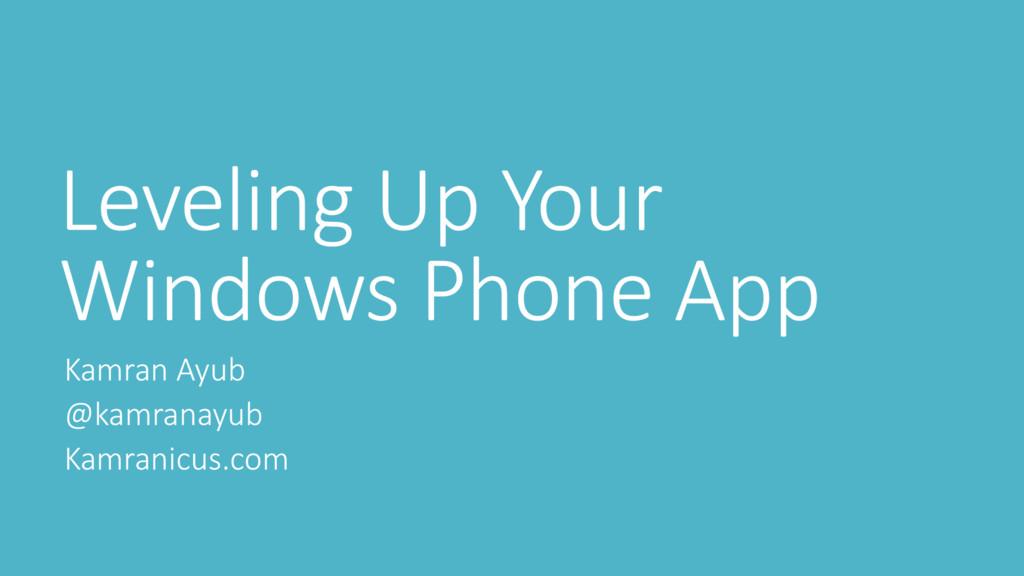 Leveling Up Your Windows Phone App Kamran Ayub ...
