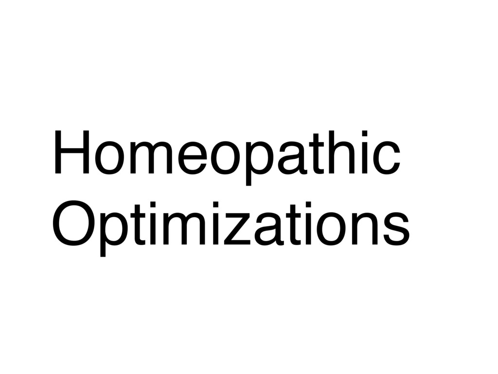 Homeopathic Optimizations