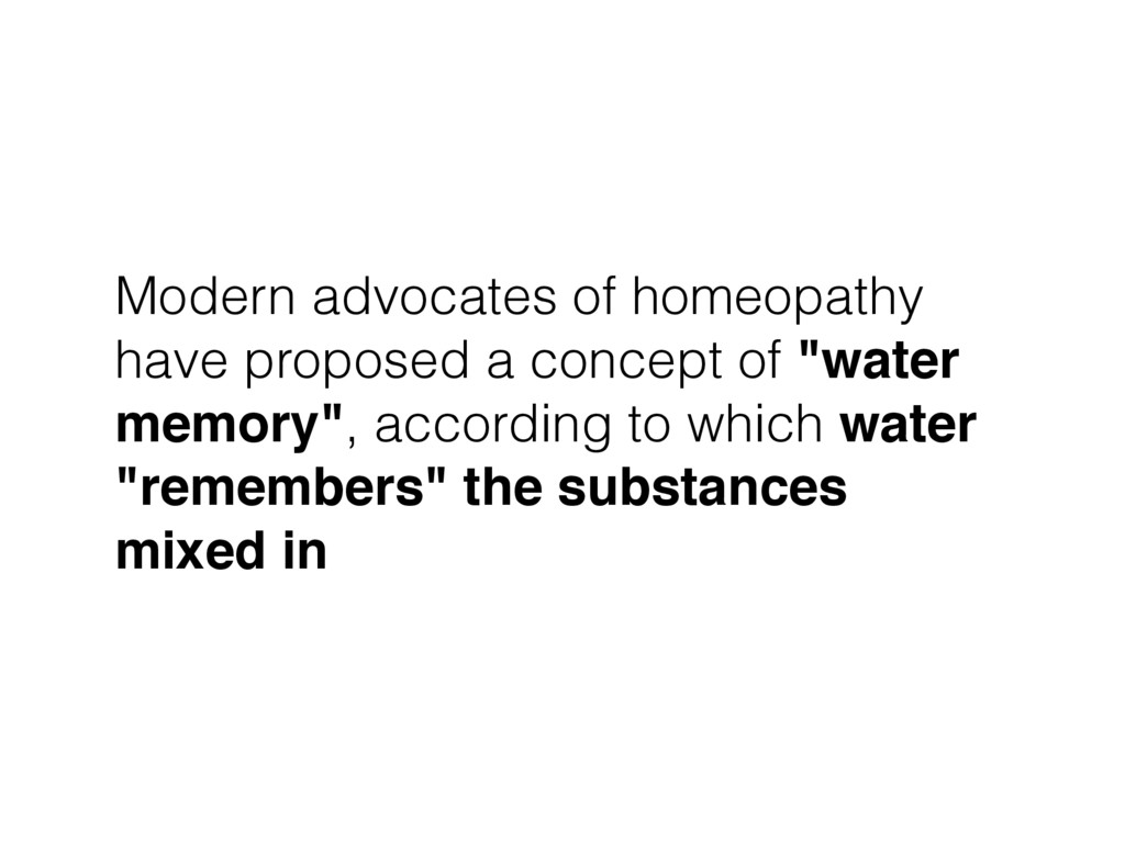Modern advocates of homeopathy have proposed a ...