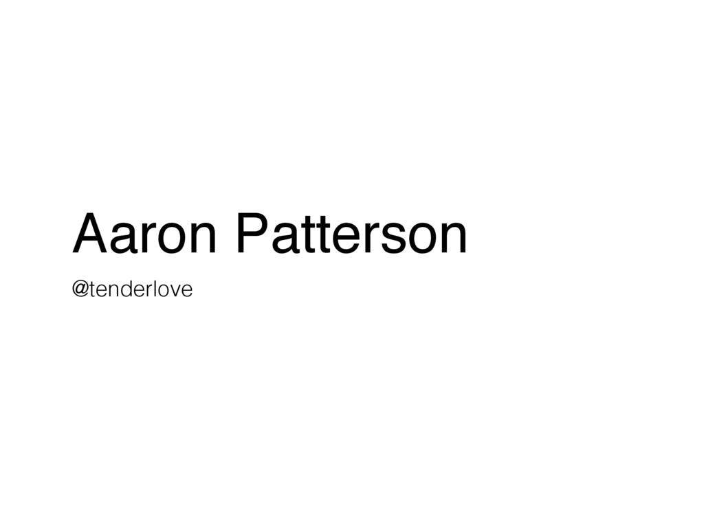 Aaron Patterson @tenderlove