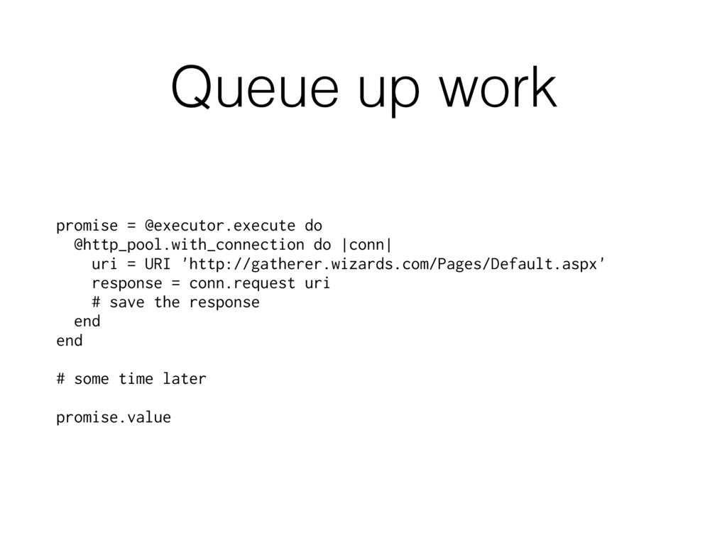 Queue up work promise = @executor.execute do @h...
