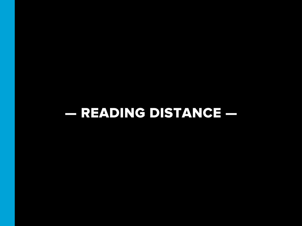 — READING DISTANCE —