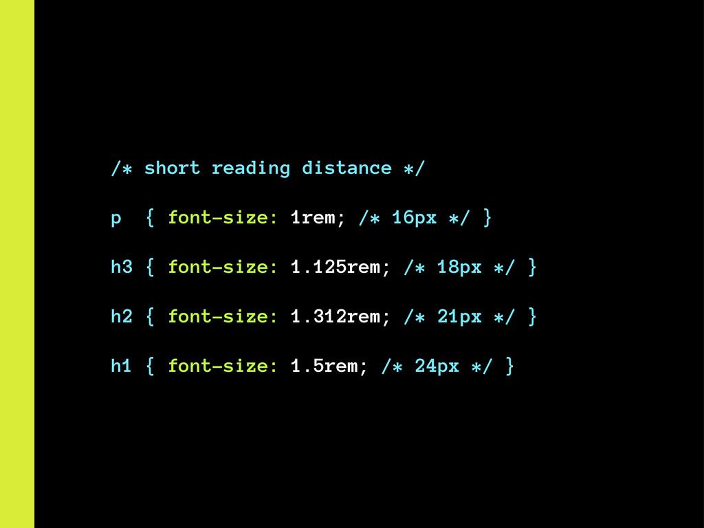 /* short reading distance */ p { font-size: 1re...