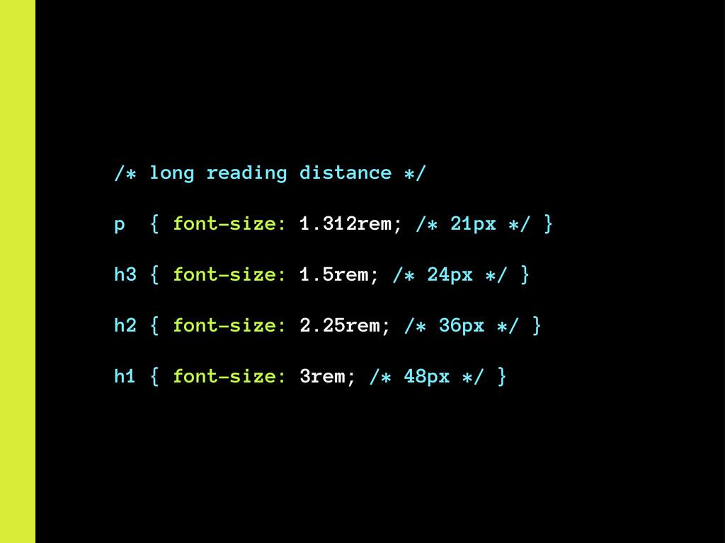 /* long reading distance */ p { font-size: 1.31...