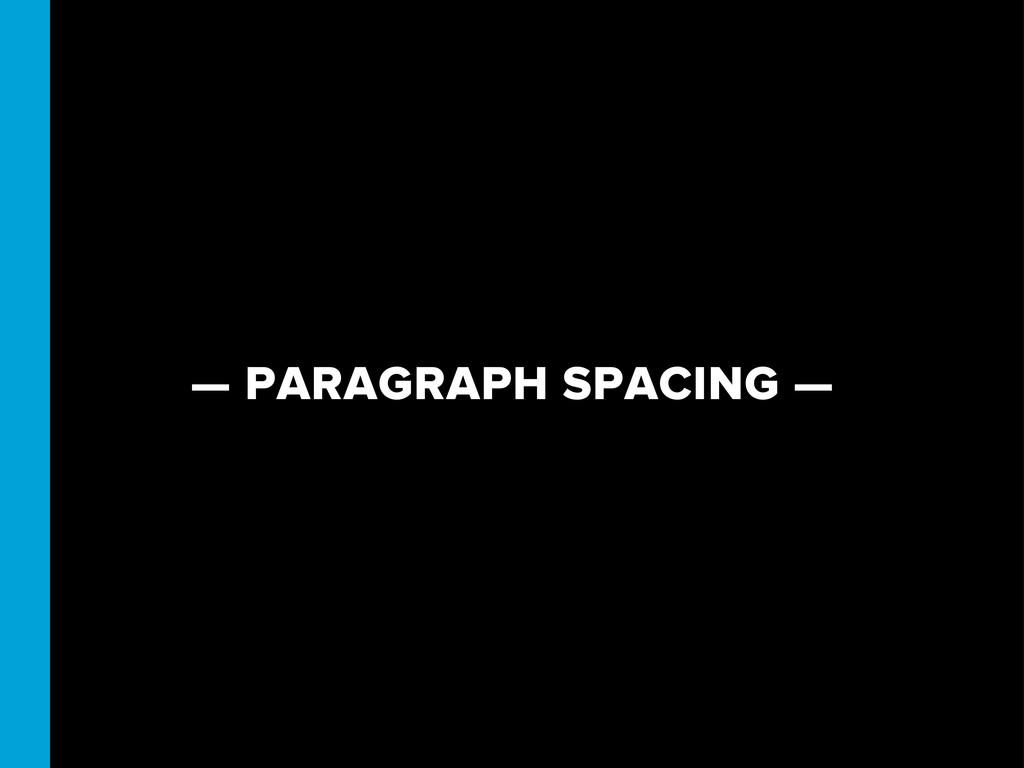 — PARAGRAPH SPACING —