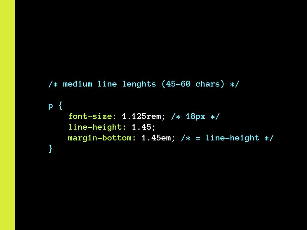 /* medium line lenghts (45–60 chars) */ p { fon...