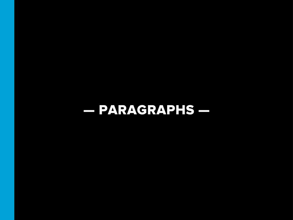 — PARAGRAPHS —