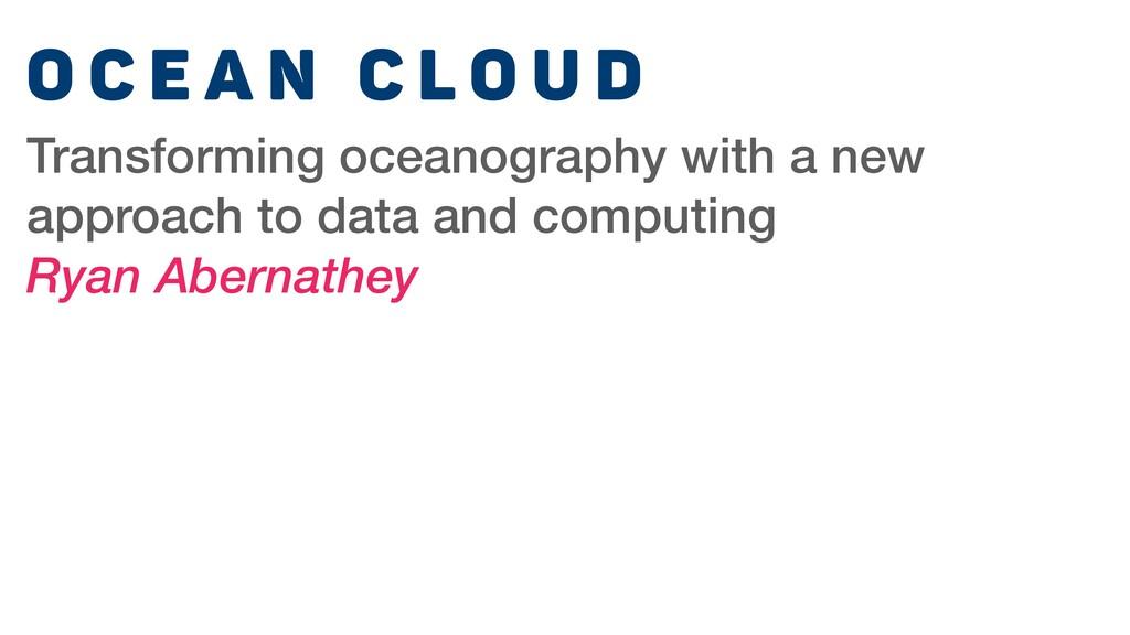 O c e a n C l o u d Transforming oceanography w...
