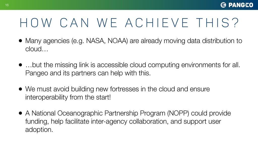 • Many agencies (e.g. NASA, NOAA) are already m...