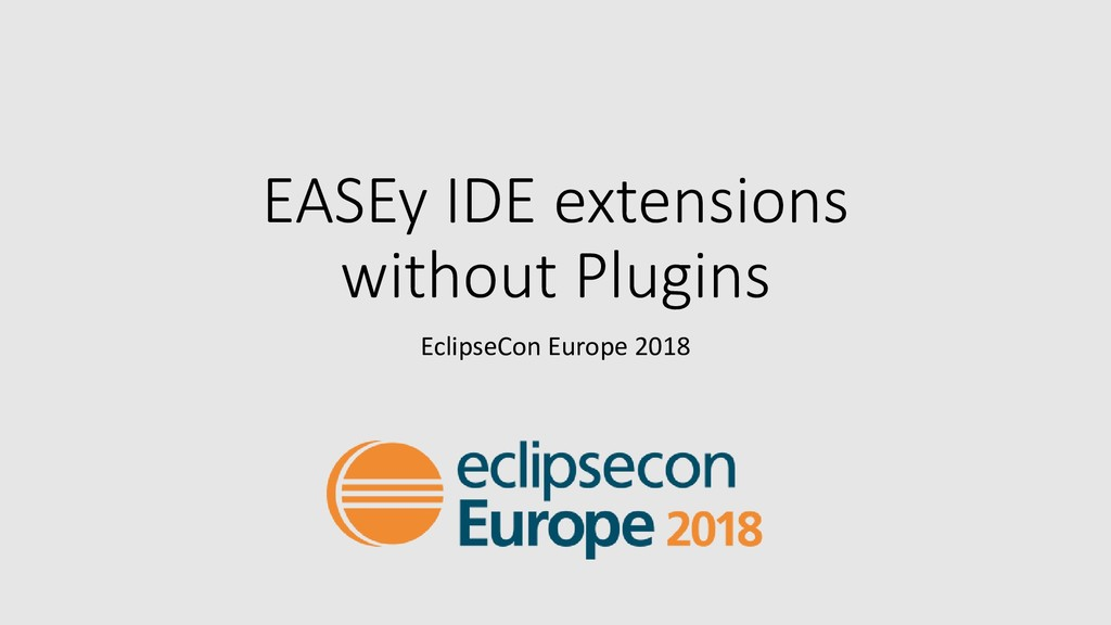 EASEy IDE extensions without Plugins EclipseCon...