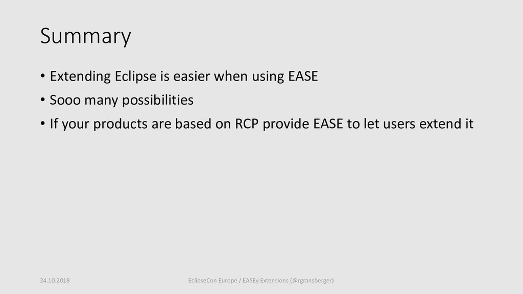 Summary • Extending Eclipse is easier when usin...
