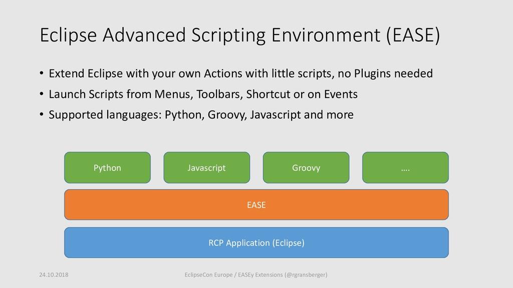 Eclipse Advanced Scripting Environment (EASE) •...
