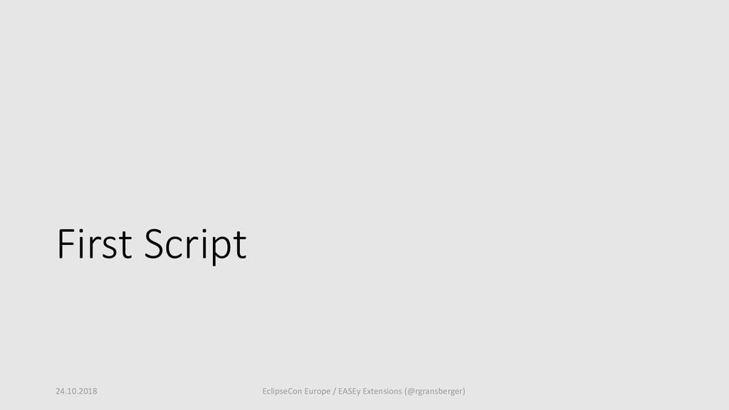 First Script 24.10.2018 EclipseCon Europe / EAS...
