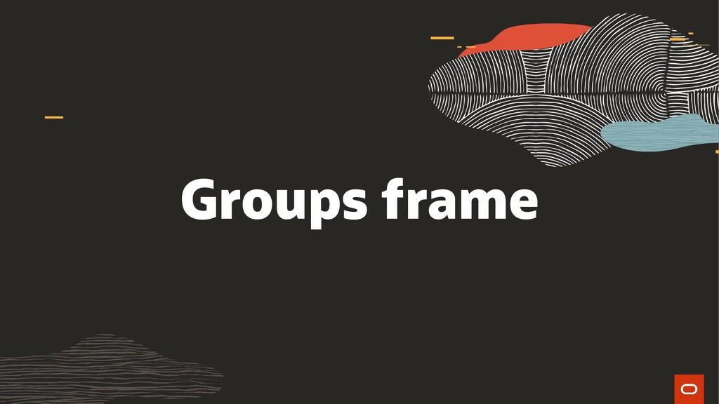 Groups frame