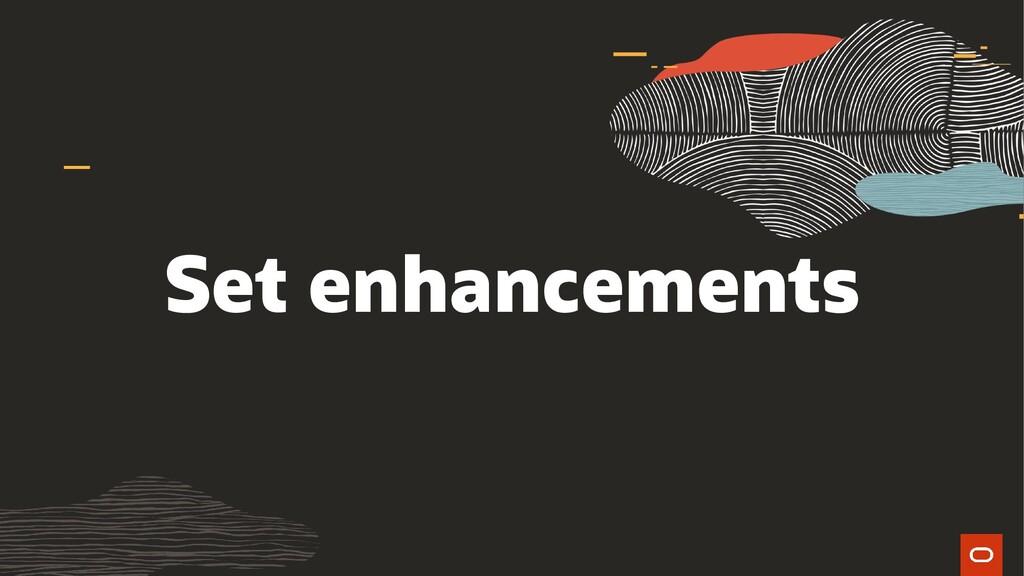Set enhancements
