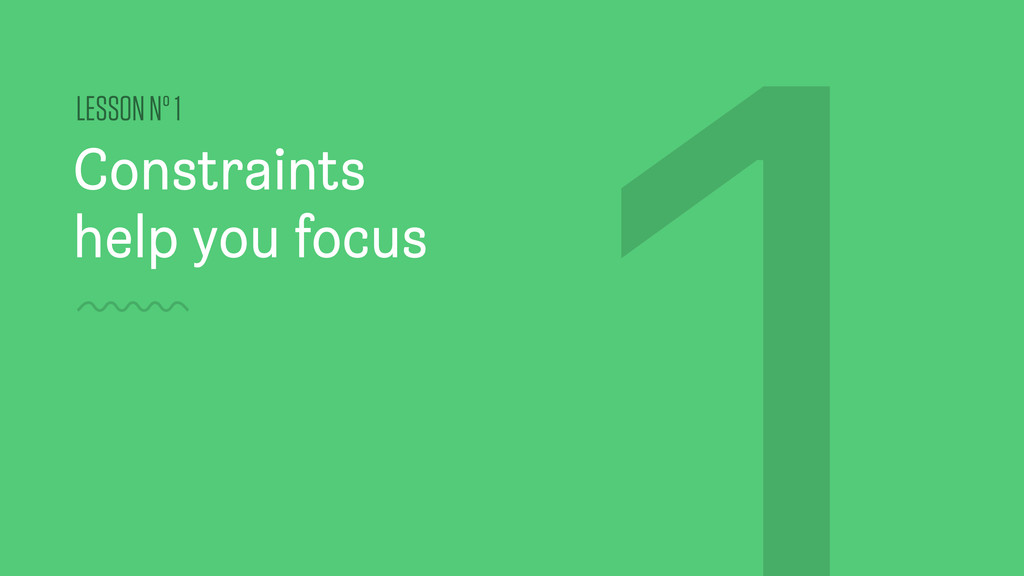 Constraints help you focus LESSON Nº 1