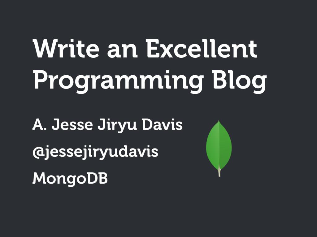Write an Excellent Programming Blog A. Jesse Ji...