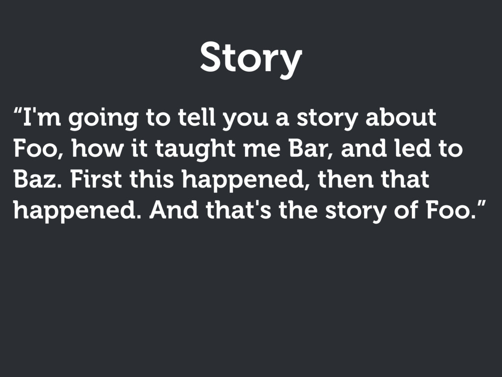 """Story """"I'm going to tell you a story about Foo,..."""
