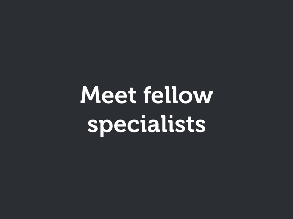 Meet fellow specialists