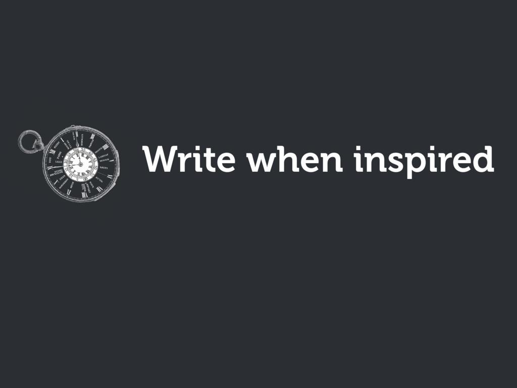 Write when inspired