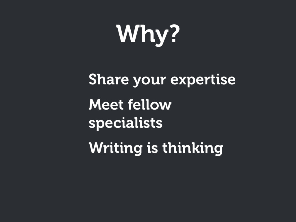 Why? Share your expertise Meet fellow specialis...