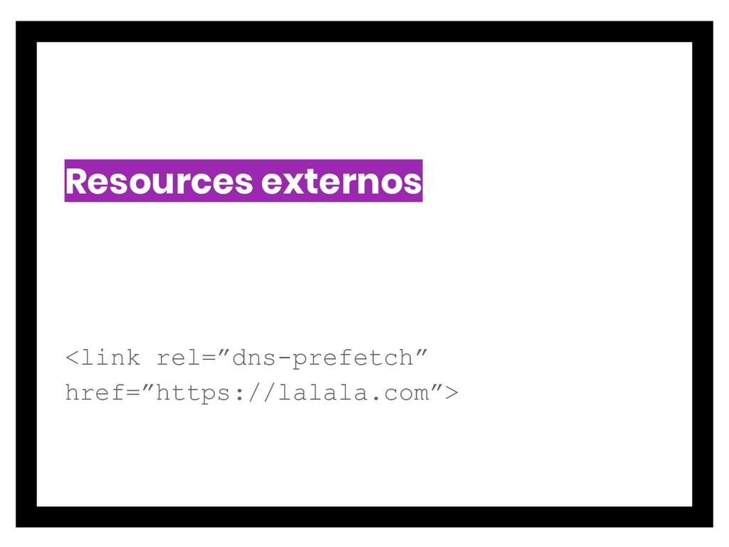 "Resources externos <link rel=""dns-prefetch"" hre..."