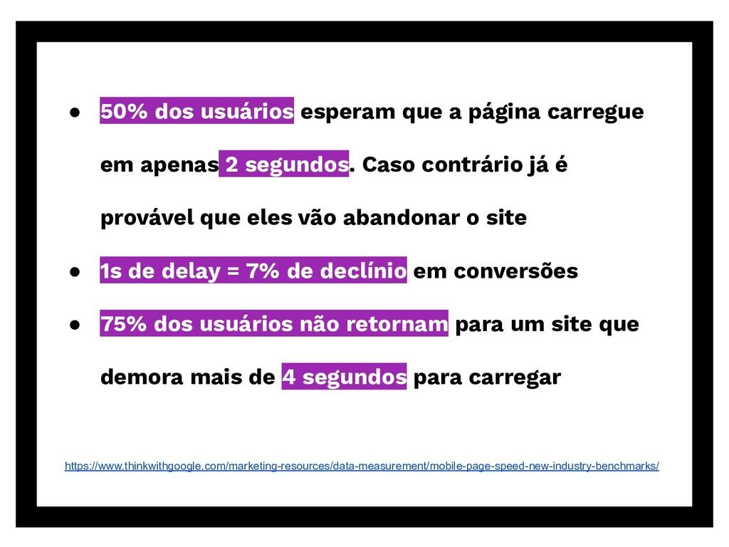 ● 50% dos usuários esperam que a página carregu...