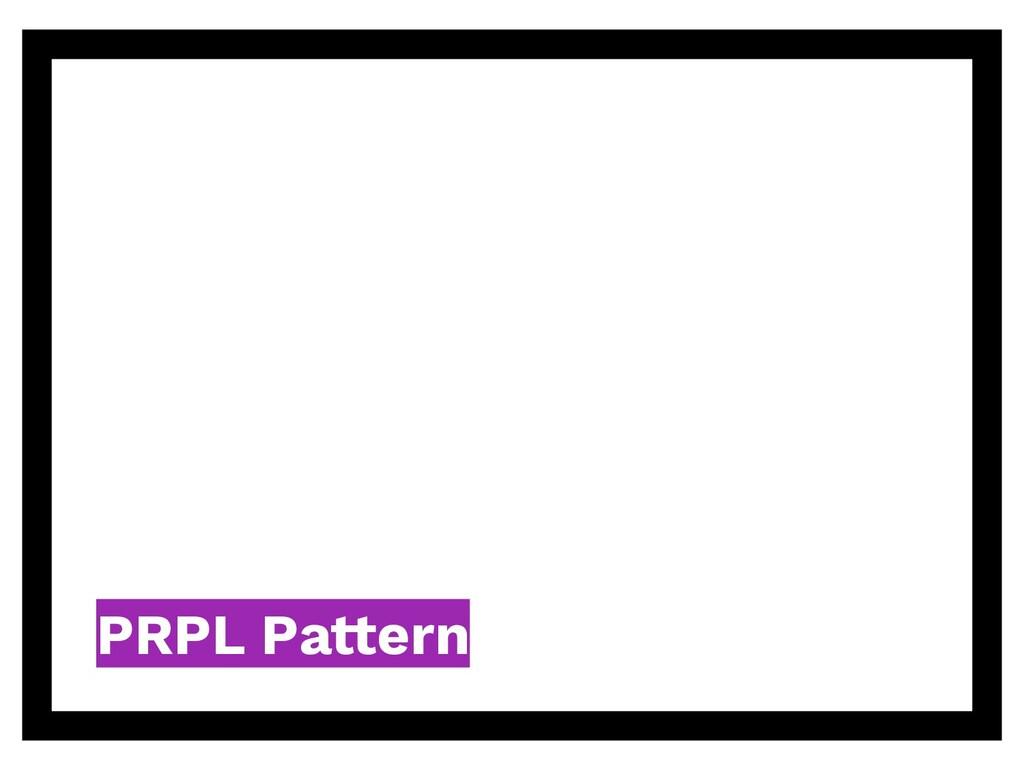 PRPL Pattern