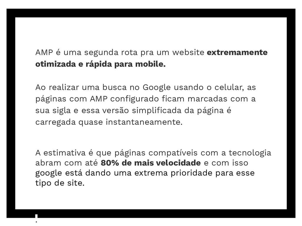 AMP é uma segunda rota pra um website extremame...