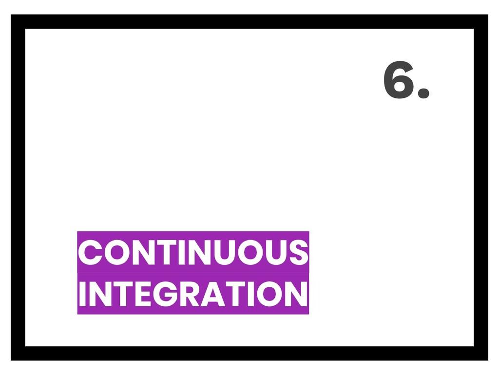 CONTINUOUS INTEGRATION 6.